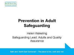 Prevention in Adult Safeguarding Helen Wakeling Safeguarding Lead