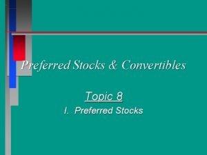 Preferred Stocks Convertibles Topic 8 I Preferred Stocks
