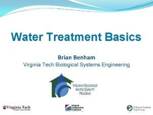 Water Treatment Basics Brian Benham Virginia Tech Biological