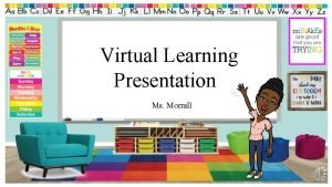 Virtual Learning Presentation Ms Morrall Virtual Learning Supply