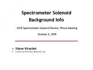 Spectrometer Solenoid Background Info MICE Spectrometer Solenoid Review