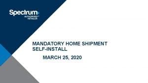 MANDATORY HOME SHIPMENT SELFINSTALL MARCH 25 2020 Mandatory