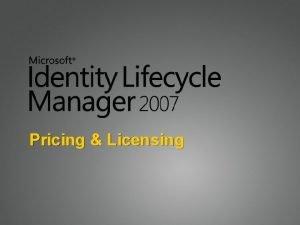 Pricing Licensing Licensing Basics ILM 2007 is licensed