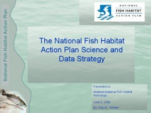 National Fish Habitat Action Plan The National Fish