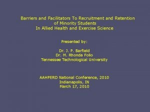 Barriers and Facilitators To Recruitment and Retention of