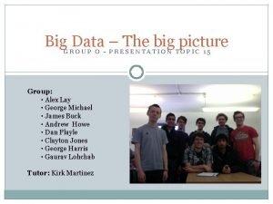 Big Data The big picture GROUP O PRESENTATION