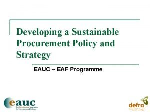 Developing a Sustainable Procurement Policy and Strategy EAUC
