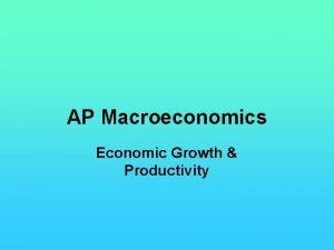 AP Macroeconomics Economic Growth Productivity Economic Growth Defined