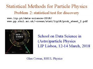 Statistical Methods for Particle Physics Problem 2 statistical