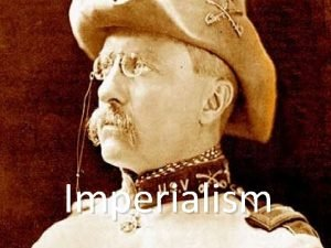 Imperialism IMPERIALISM Obtaining an Empire by dominating weaker