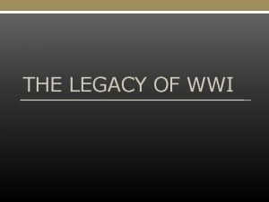 THE LEGACY OF WWI Effects of WWI 9