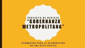 PROYECTO DE REVISTA GOBERNANZA METROPOLITANA ELEMENTOS PARA LA