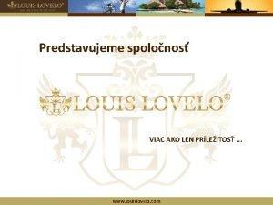 Predstavujeme spolonos VIAC AKO LEN PRLEITOS www louislovelo