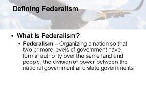 Defining Federalism What Is Federalism Federalism Organizing a