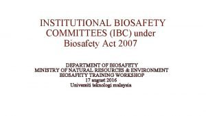 INSTITUTIONAL BIOSAFETY COMMITTEES IBC under Biosafety Act 2007