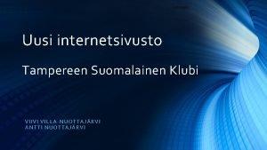 INTERNAL Uusi internetsivusto Tampereen Suomalainen Klubi VIIVI VIL