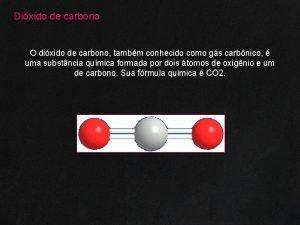 Dixido de carbono O dixido de carbono tambm