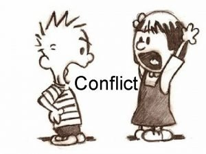 Conflict CONFLICT 2 CONFLICT In this lesson we