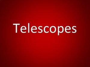 Telescopes Optical Telescopes Ground based and on satellites