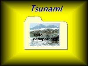 Tsunami Todo desaparece Un TSUNAMI del japons TSU