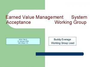 Earned Value Management System Acceptance Working Group NDIA