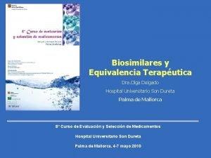 Biosimilares y Equivalencia Teraputica Dra Olga Delgado Hospital