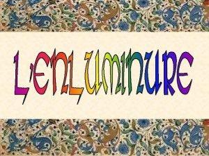 ENLUMINURES ce terme regroupe lensemble des elements decoratifs