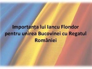Importana lui Iancu Flondor pentru unirea Bucovinei cu