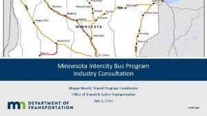 Minnesota Intercity Bus Program Industry Consultation Megan Neeck