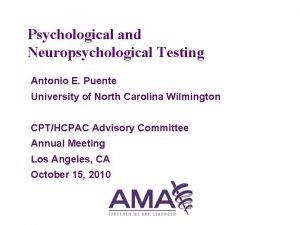 Psychological and Neuropsychological Testing Antonio E Puente University