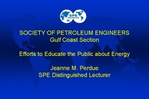 SOCIETY OF PETROLEUM ENGINEERS Gulf Coast Section Efforts