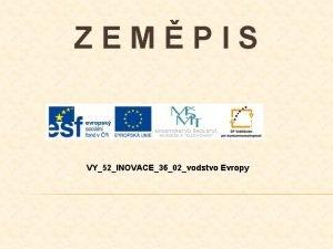 ZEMPIS VY52INOVACE3602vodstvo Evropy POPIS PREZENTACE 3 snmek popis