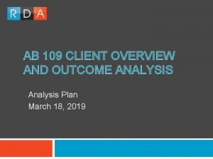 AB 109 CLIENT OVERVIEW AND OUTCOME ANALYSIS Analysis