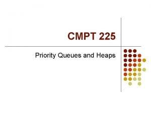 CMPT 225 Priority Queues and Heaps Priority Queues