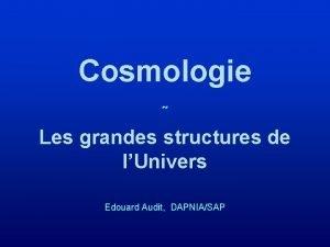 Cosmologie Les grandes structures de lUnivers Edouard Audit