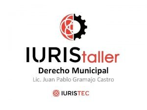 Derecho Municipal Lic Juan Pablo Gramajo Castro Objetivos