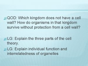 QOD Which kingdom does not have a cell