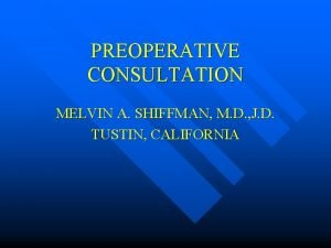 PREOPERATIVE CONSULTATION MELVIN A SHIFFMAN M D J