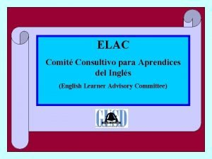 ELAC Comit Consultivo para Aprendices del Ingls English