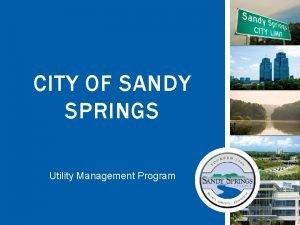 CITY OF SANDY SPRINGS Utility Management Program Utility