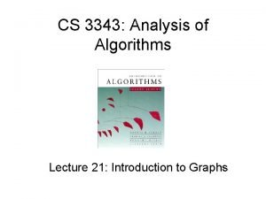 CS 3343 Analysis of Algorithms Lecture 21 Introduction