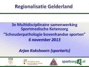 Regionalisatie Gelderland 3 e Multidisciplinaire samenwerking Sportmedische Ketenzorg