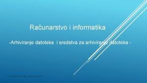 Raunarstvo i informatika Arhiviranje datoteka i sredstva za