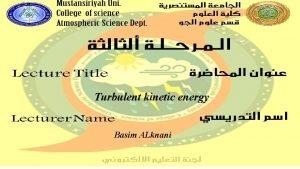 Turbulent kinetic energy Basim ALknani The turbulence kinetic