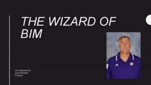 THE WIZARD OF BIM The Wizard of Oz
