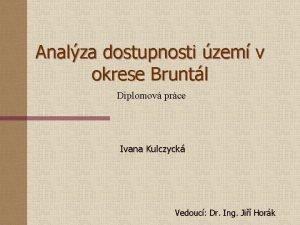 Analza dostupnosti zem v okrese Bruntl Diplomov prce