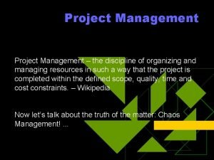 Project Management the discipline of organizing and managing