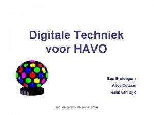 Digitale Techniek voor HAVO Ben Bruidegom Alice Cottaar