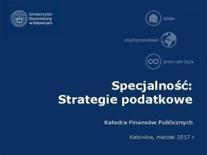 Specjalno Strategie podatkowe Katedra Finansw Publicznych Katowice marzec