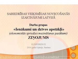 SABIEDRBAS VEIKSMGAS NOVECOANS IZAICINJUMI LATVIJ Darba grupas Ienkumi
